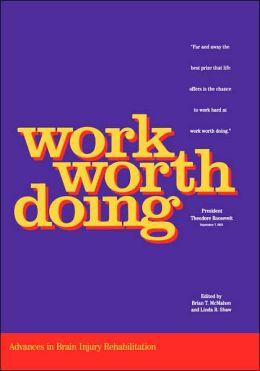 Work Worth Doing: Advances in Brain Injury Rehabilitation