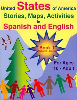 United States of America: Stories, Maps, Activities in Spanish and English, Book 1 Alabama - Idaho, For Ages 10 - Adult, Revised Edition