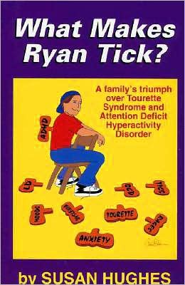 What Makes Ryan Tick?: A Family's Triumph over Tourette Syndrome and Attention Deficit Disorder