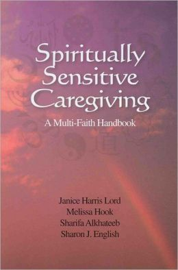 Spiritually Sensitive Caregiving: A Multi-Faith Handbook