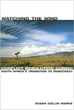 Watching the Wind: Conflict Resolution during South Africa's Transition to Democracy
