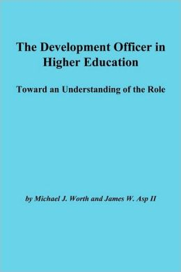 The Development Officer in Higher Education: Toward an Understanding of the Role
