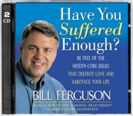 Have You Suffered Enough?: Be Free of the Hidden Core Issues That Destroy Love and Sabotage Your Life