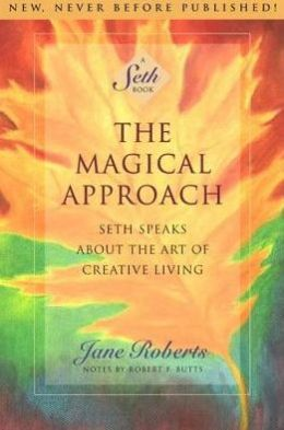 Magical Approach: Seth Speaks about the Art of Creative Living