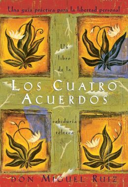 Los cuatro acuerdos: Una guia practica para la libertad personal (The Four Agreements: A Practical Guide to Personal Freedom)