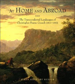 At Home and Abroad: The Transcendental Landscapes of Christopher Pearce Cranch (1813-1892)
