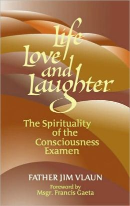 Life, Love and Laughter: The Spirituality of the Consciousness Examen