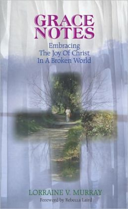 Grace Notes: Embracing the Joy of Christ in a Broken World