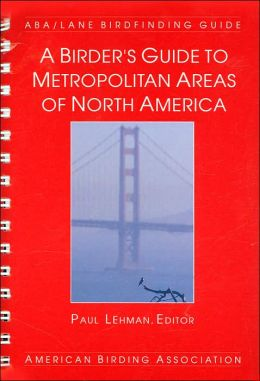 A Birder's Guide to Metropolitan Areas of North America: ABA/Lane Birdfinding Guide