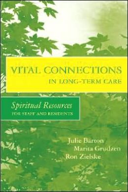 Vital Connections in Long-Term Care: Spiritual Resources for Staff and Residents