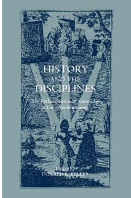 History and the Disciplines: The Reclassification of Knowledge in Early Modern Europe
