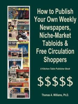 How to Publish Weekly Newspapers, Niche Market Tabloids and Free Circulation Shoppers