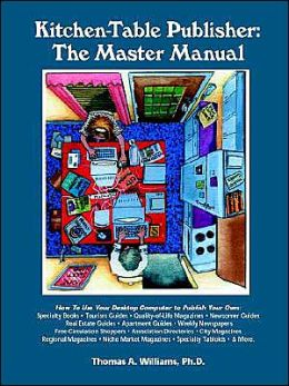 Kitchen Table Publisher: The Master Manual: How to Start, Manage and Profit from Your Own Homebased Publishing Company