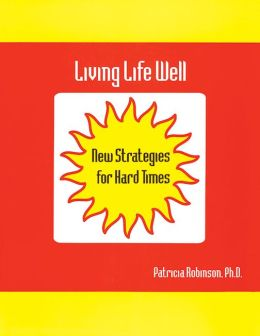 Living Life Well: New Strategies for Hard Times