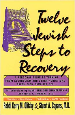 Twelve Jewish Steps to Recovery: A Personal Guide to Turning from Alcoholism and Other Addictions