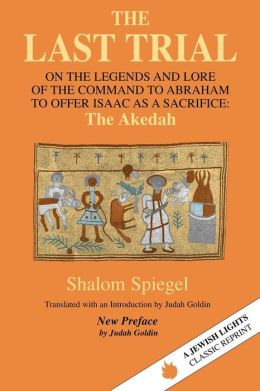 The Last Trial: On the Legends and Lore of the Command to Abraham to Offer Isaac as a Sacrifice