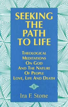 Seeking the Path to Life: Theological Meditations on God and the Nature of People, Love, Life and Death