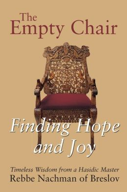 The Empty Chair: Finding Hope and Joy-Timeless Wisdom from a Hasidic Master, Rebbe Nachman of Breslov