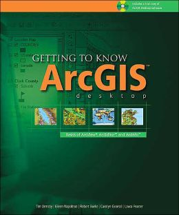 Getting to Know ArcGIS Desktop: The Basics of ArcView, ArcEditor, and Arcinfo