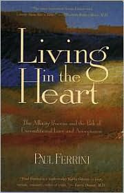 Living in the Heart: The Affinity Process and the Path of Unconditional Love and Acceptance
