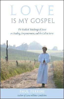 Love Is My Gospel: The Radical Teachings of Jesus