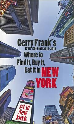 Gerry Frank's Where to Find it, Buy it, Eat it in New York 2012-2013