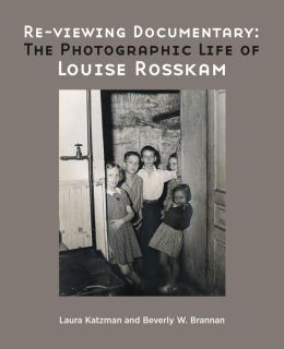 Re-viewing Documentary: The Photographic Life of Louise Rosskam