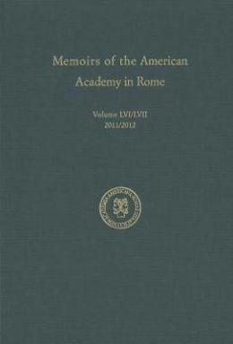 Memoirs of the American Academy in Rome, Volume 56/57: Volume 56 (2011) and Volume 57 (2012)
