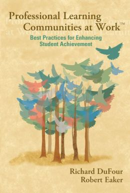 Professional Learning Communities at Work: Best Practices for Enhancing Student Achievement
