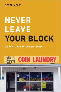 Never Leave Your Block: Adventures in Urban Living