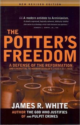 Potter's Freedom: A Defense of the Reformation and Reply Norman Geisler's Chosen But Free