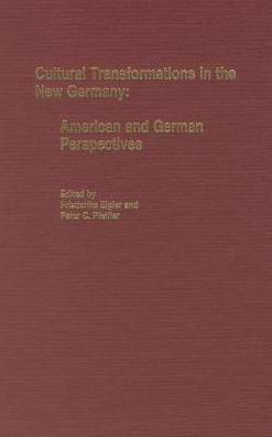 Cultural Transformations in the New Germany: American and German Perspectives