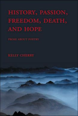 History, Passion, Freedom, Death, and Hope: Prose about Poetry