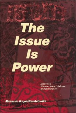 The Issue Is Power: Essays on Women, Jews, Violence and Resistance