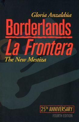 Borderlands / La Frontera: The New Mestiza