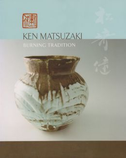 Ken Matsuzaki: Burning Tradition