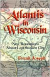 Atlantis In Wisconsin: New Revelations About Lost Sunken City