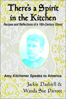 There's a Spirit in the Kitchen: Recipes and Reflections of a 19th-Century Ghost