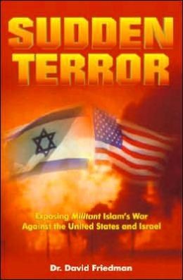 Sudden Terror: Exposing Militant Islam's War Against the United States and Israel