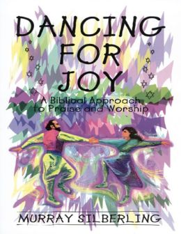 Dancing for Joy: A Biblical Approach to Praise and Worship