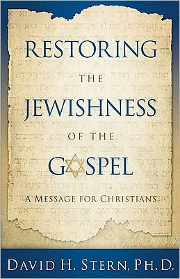 Restoring the Jewishness of the Gospel: A Message to Christians