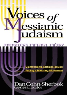 Voices of Messianic Judaism: Confronting Critical Issues Facing a Maturing Movement