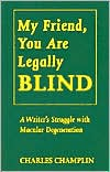 My Friend, You Are Legally Blind: A Writer's Struggle with Macular Degeneration