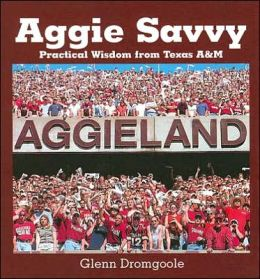 Aggie Savvy: Practical Wisdom from Texas A&M