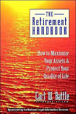 The Retirement Handbook: How to Maximize Your Assets and Protect Your Quality of Life