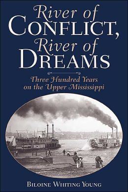 River of Conflict, River of Dreams: Three Hundred Years on the Upper Mississippi