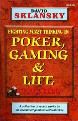 Poker, Gaming, and Life: Fighting Fuzzy Thinking