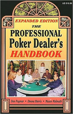 The Professional Poker Dealer's Handbook: Expanded Edition Dan Paymar, Donna Harris and Mason Malmuth