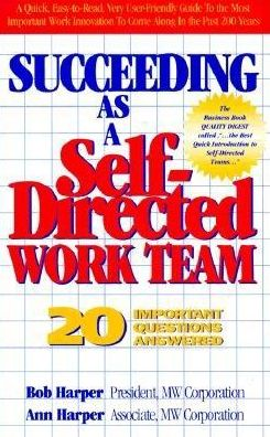 Succeeding As A Self-Directed Work Team: 20 Important Questions Answered