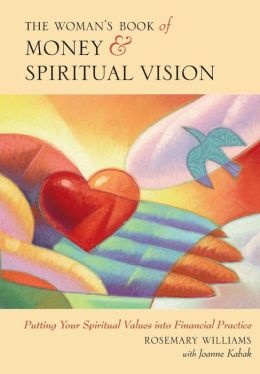 Woman's Book of Money and Spiritual Vision: Putting Your Financial Values into Spiritual Practice